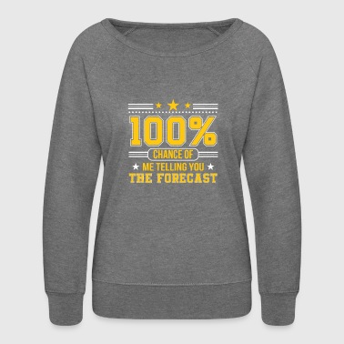 Meteorologist Telling You The Forecast - Women's Crewneck Sweatshirt