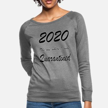 90 Quarantine 2020 Quarantined Lockdown - Women's Crewneck Sweatshirt