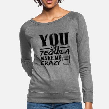 Tequila You And Tequila Make Me Crazy Shirt Tequila Lovers - Women's Crewneck Sweatshirt