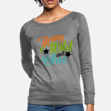 Young Wild And Free Young wild and free - Women's Crewneck Sweatshirt