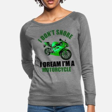Humor I don't snore i dream i'm a motorcycle funny gift - Women's Crewneck Sweatshirt