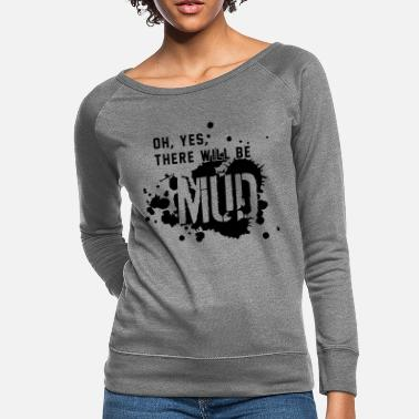 Mud There will be mud - Women's Crewneck Sweatshirt