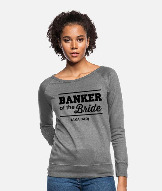 Banker Hoodies & Sweatshirts - Banker of the Bride (Aka DAD) - Women's Crewneck Sweatshirt heather gray