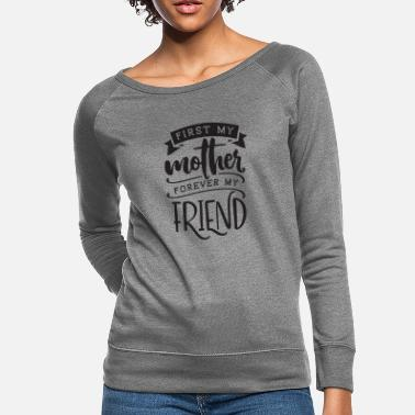 First my mothers forever my friend - Women's Crewneck Sweatshirt