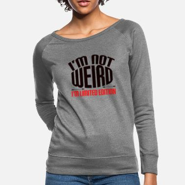 Cool Quote I'm not weird. I'm limited edition - Women's Crewneck Sweatshirt