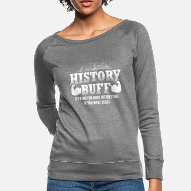 Ancient Funny History Design Quote History Buff - Women's Crewneck Sweatshirt
