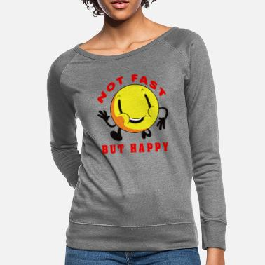 Not Fast But Happy - Women's Crewneck Sweatshirt