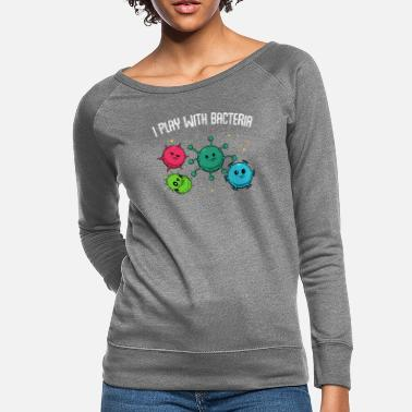 Change I Play With Bacteria Microbiology Science Funny - Women's Crewneck Sweatshirt