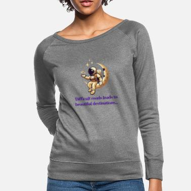 Difficult roads leads to beautiful destinations - Women's Crewneck Sweatshirt