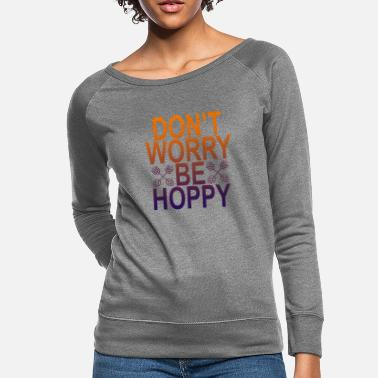 dont_worry_be_hoppy_beer_funny_shirt_ - Women's Crewneck Sweatshirt