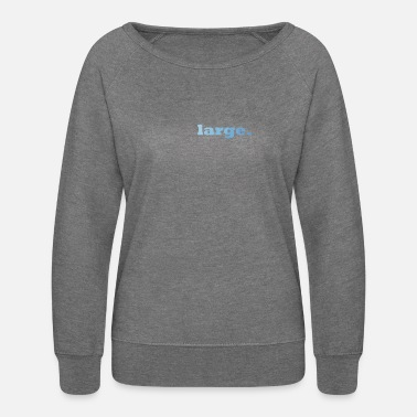 Large large. - Women's Crewneck Sweatshirt