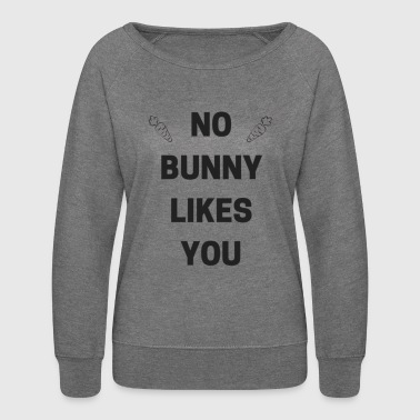 NO BUNNY LIKE YOU - Women's Crewneck Sweatshirt