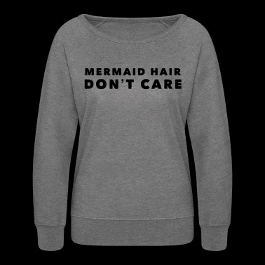 Mermaid Hair Don't Care Beach Summer Sun Ocean Sea - Women's Crewneck Sweatshirt