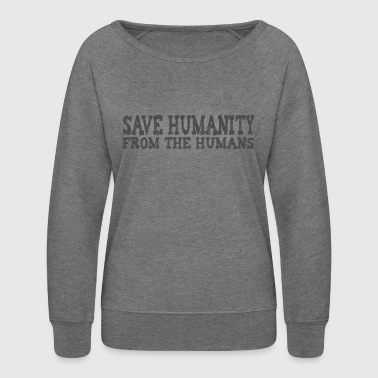 Save Humanity from the Humans - Women's Crewneck Sweatshirt