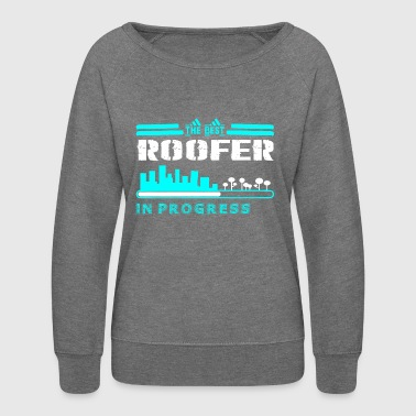 The Best Roofer In Progress - Women's Crewneck Sweatshirt