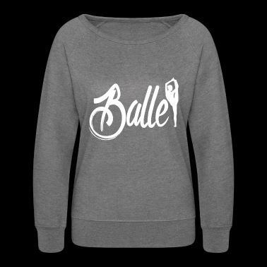 Ballet | Dance - Women's Crewneck Sweatshirt