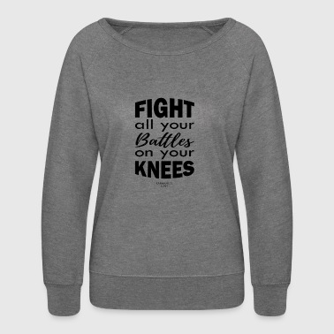 fight all your battles on your knees-Christian - Women's Crewneck Sweatshirt