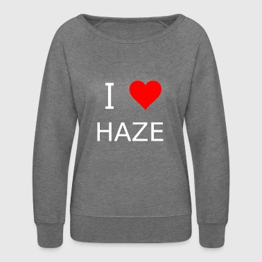 I love Haze - Women's Crewneck Sweatshirt