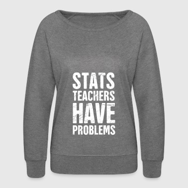 Stats Teachers Have Problems - Women's Crewneck Sweatshirt