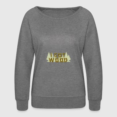 I Got Wood - Women's Crewneck Sweatshirt