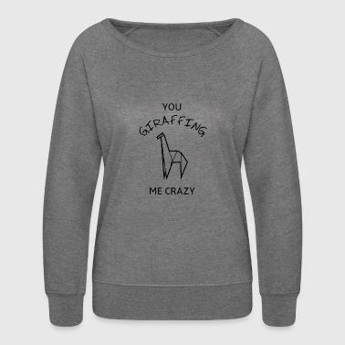 You GIRAFFING me crazy - Women's Crewneck Sweatshirt
