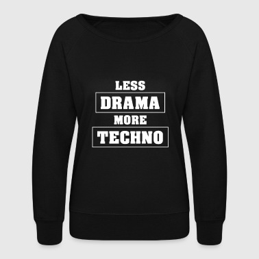 I Love Techno Less Drama More Techno! I Love Techno! - Women's Crewneck Sweatshirt