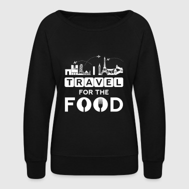 I travel for the food - cook world traveller - Women's Crewneck Sweatshirt