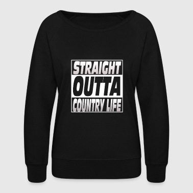Country life - Straight outta country life - Women's Crewneck Sweatshirt