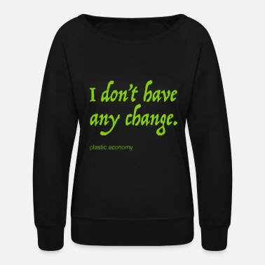 Beggar I don't have any change - Women's Crewneck Sweatshirt