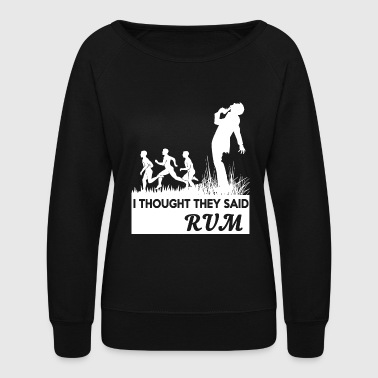 Rum RUM - I THOUGHT THEY SAID RUM - Women's Crewneck Sweatshirt