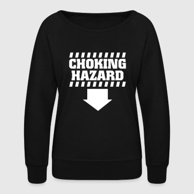 Hazard Choking Hazard - Women's Crewneck Sweatshirt