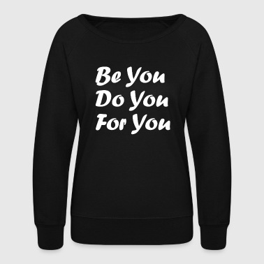 Be You Be You Do You For You - Women's Crewneck Sweatshirt