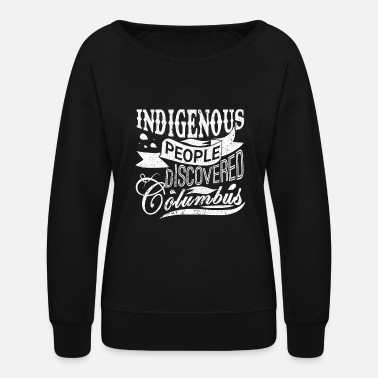 Ohio Indigenous people discovered columbus ohio - Women's Crewneck Sweatshirt