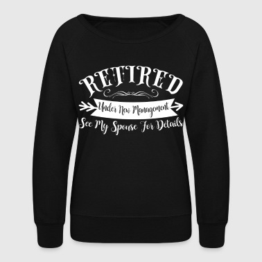 Looser Retired - Under New Management, See Spouse For Det - Women's Crewneck Sweatshirt