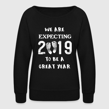 Pregnancy Announcement Pregnancy Reveal Announcement Great New Year 2019 - Women's Crewneck Sweatshirt