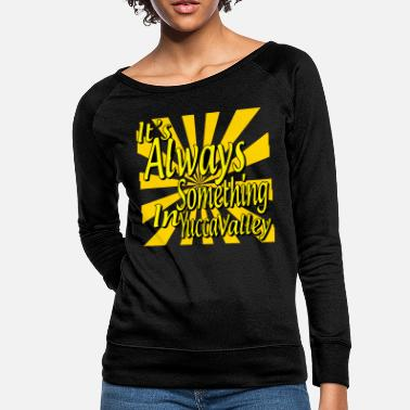 It's Always Something In Yucca Valley - Women's Crewneck Sweatshirt