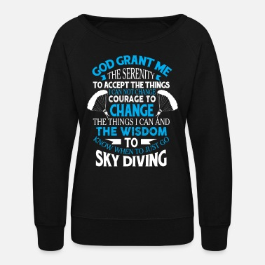 Just Go Sky Diving T Shirt - Women's Crewneck Sweatshirt