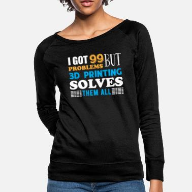 3d 3D Printing - 99 Problems but 3D Printing solves - Women's Crewneck Sweatshirt