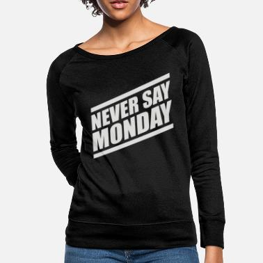 Never Say Monday Never Say Monday - Women's Crewneck Sweatshirt