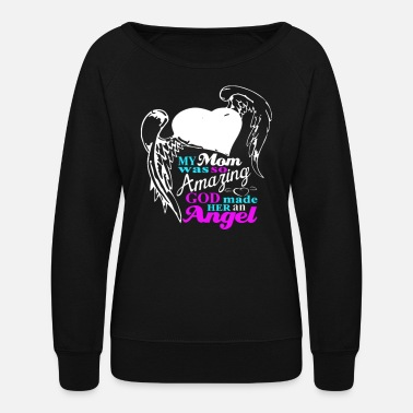 Angel My Mom Was Amazing God Made Her An Angel - Women's Crewneck Sweatshirt