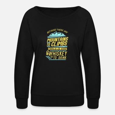 Mountain Climbing (Gift) because there are mountains to climb - Women's Crewneck Sweatshirt