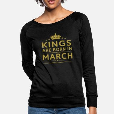 Kings Are Born In March KINGS ARE BORN IN MARCH MARCH KINGS QUOTE SHIRT - Women's Crewneck Sweatshirt