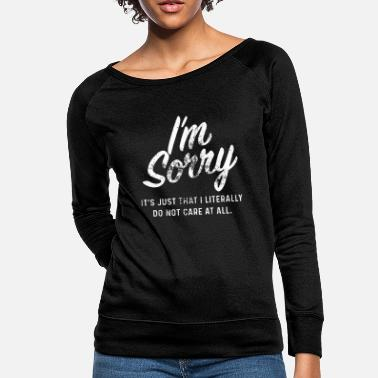 Muscle I am sorry it is just that I literally do not care - Women's Crewneck Sweatshirt