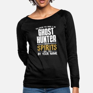 Ghosts You know you made it as ghost hunter paranormal - Women's Crewneck Sweatshirt