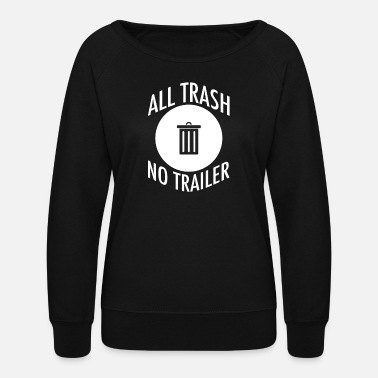 Trailer All Trash No Trailer - Women's Crewneck Sweatshirt