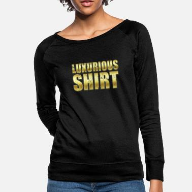 Luxury Luxurious Shirt - Women's Crewneck Sweatshirt