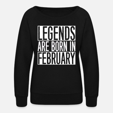 Born In February February - legends are born in february - Women's Crewneck Sweatshirt
