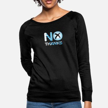 No Thanks No Thanks - Women's Crewneck Sweatshirt