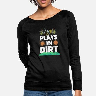 Play Plays In Dirt Gardening - Women's Crewneck Sweatshirt
