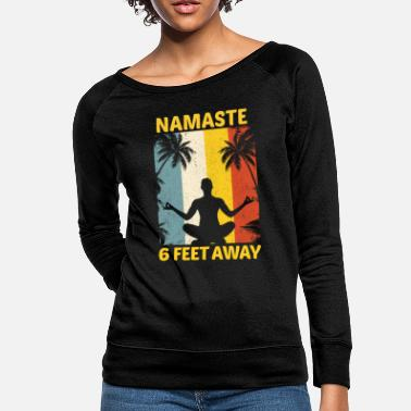 Namaste Namaste 6 Feet Away - Women's Crewneck Sweatshirt